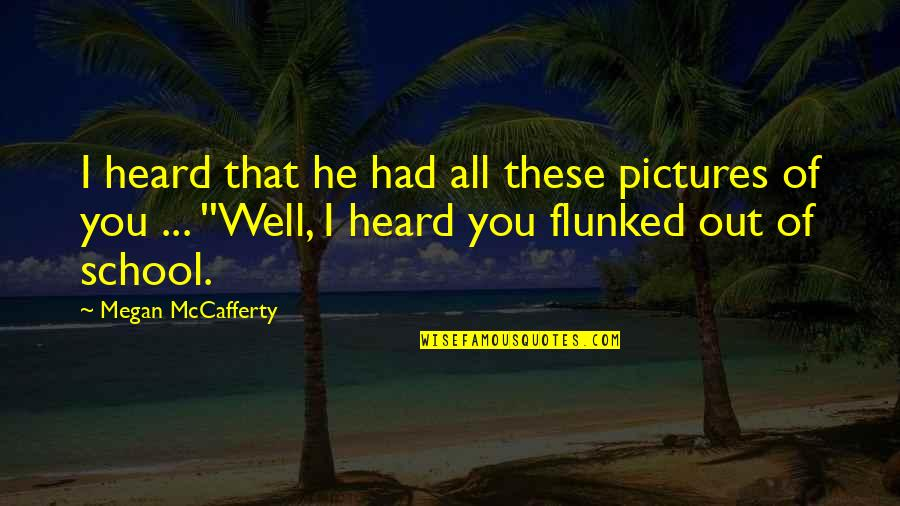 Megan Mccafferty Quotes By Megan McCafferty: I heard that he had all these pictures