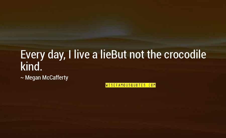 Megan Mccafferty Quotes By Megan McCafferty: Every day, I live a lieBut not the