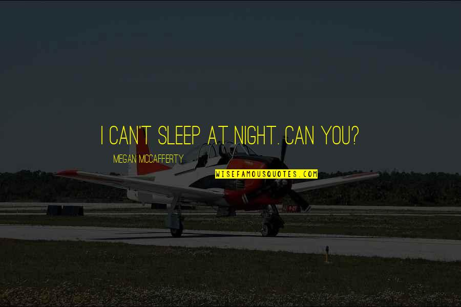 Megan Mccafferty Quotes By Megan McCafferty: I can't sleep at night. Can you?