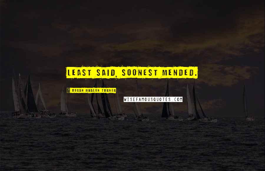 Megan Whalen Turner quotes: Least said, soonest mended.