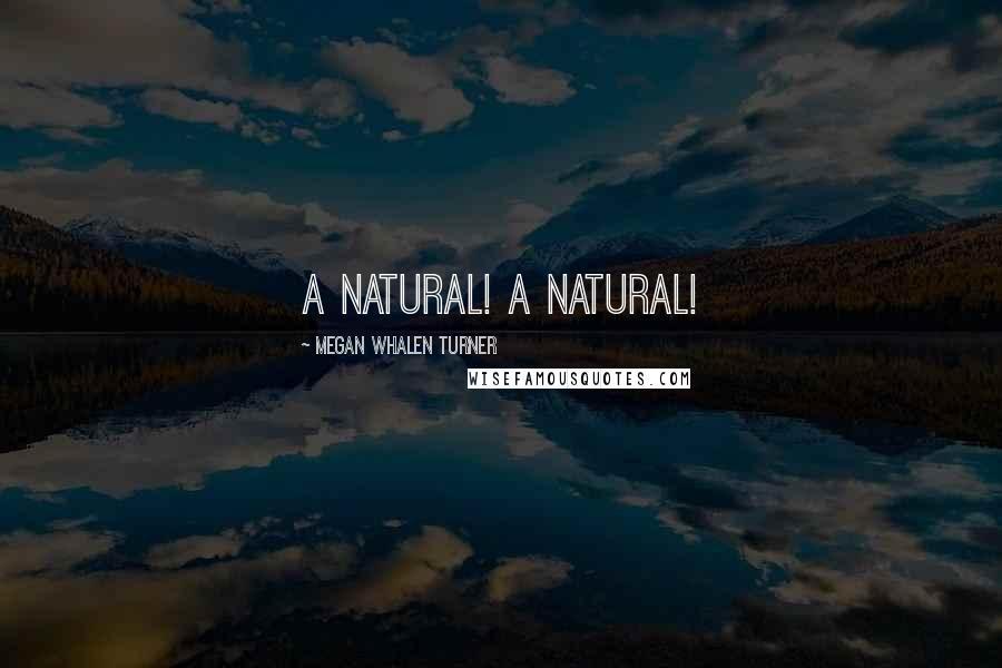Megan Whalen Turner quotes: A natural! A natural!