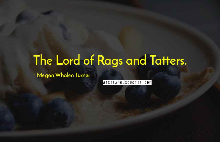 Megan Whalen Turner quotes: The Lord of Rags and Tatters.