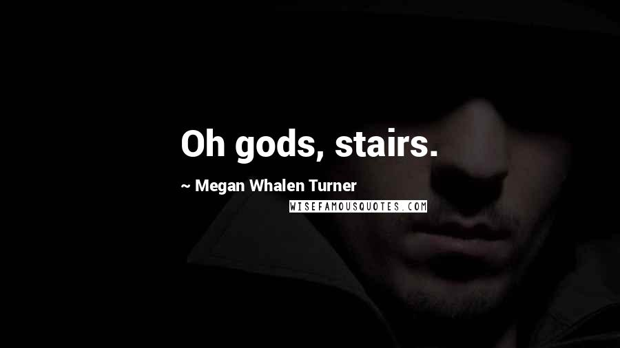 Megan Whalen Turner quotes: Oh gods, stairs.