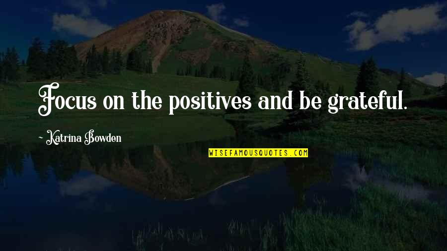 Megatron Calvin Johnson Quotes By Katrina Bowden: Focus on the positives and be grateful.