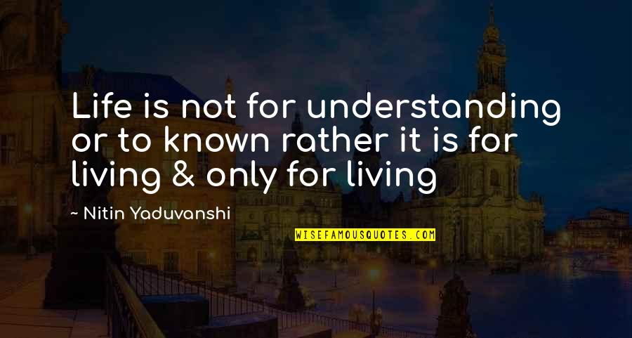 Megatron Calvin Johnson Quotes By Nitin Yaduvanshi: Life is not for understanding or to known