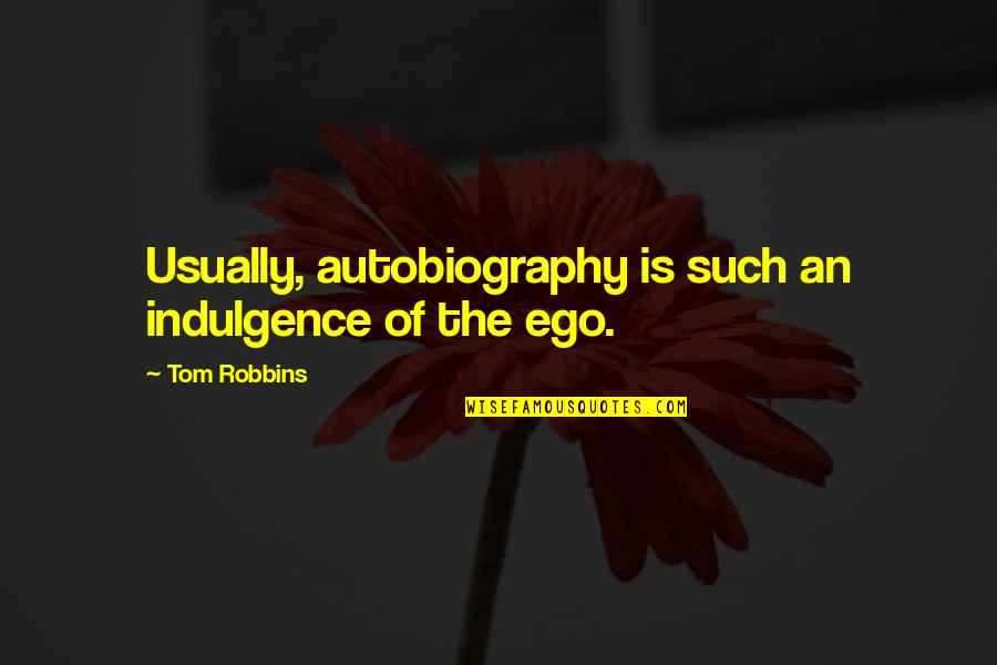 Megatron Calvin Johnson Quotes By Tom Robbins: Usually, autobiography is such an indulgence of the