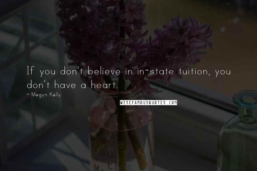 Megyn Kelly quotes: If you don't believe in in-state tuition, you don't have a heart.
