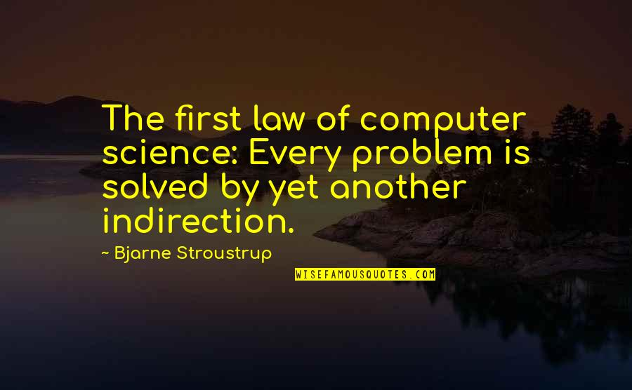 Mehlman Quotes By Bjarne Stroustrup: The first law of computer science: Every problem