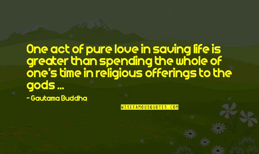 Mehlman Quotes By Gautama Buddha: One act of pure love in saving life
