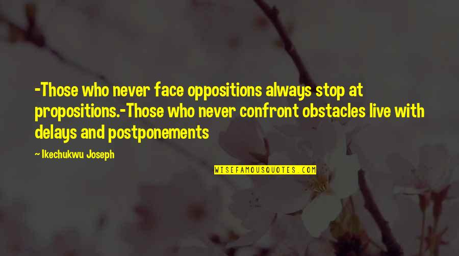 Mehlman Quotes By Ikechukwu Joseph: -Those who never face oppositions always stop at