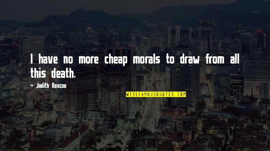 Mehlman Quotes By Judith Rascoe: I have no more cheap morals to draw