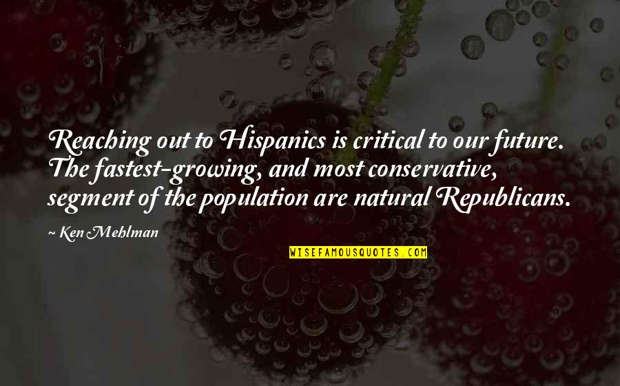 Mehlman Quotes By Ken Mehlman: Reaching out to Hispanics is critical to our