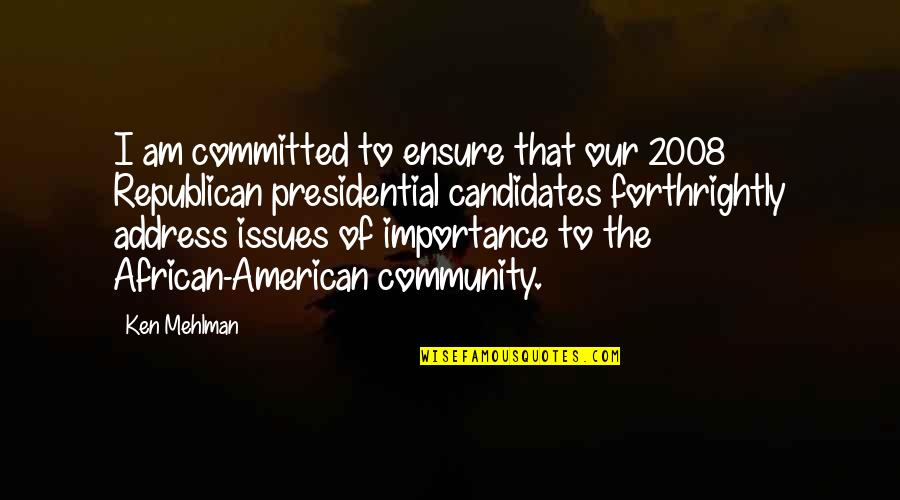 Mehlman Quotes By Ken Mehlman: I am committed to ensure that our 2008