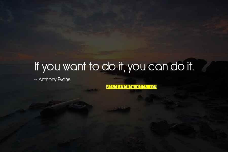 Mehnat Ki Azmat Quotes By Anthony Evans: If you want to do it, you can