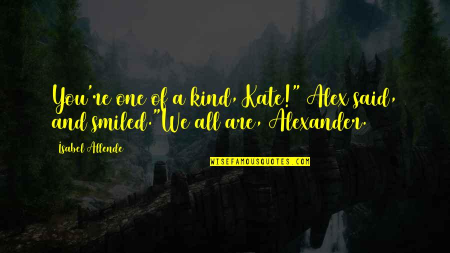 """Mehnat Ki Azmat Quotes By Isabel Allende: You're one of a kind, Kate!"""" Alex said,"""