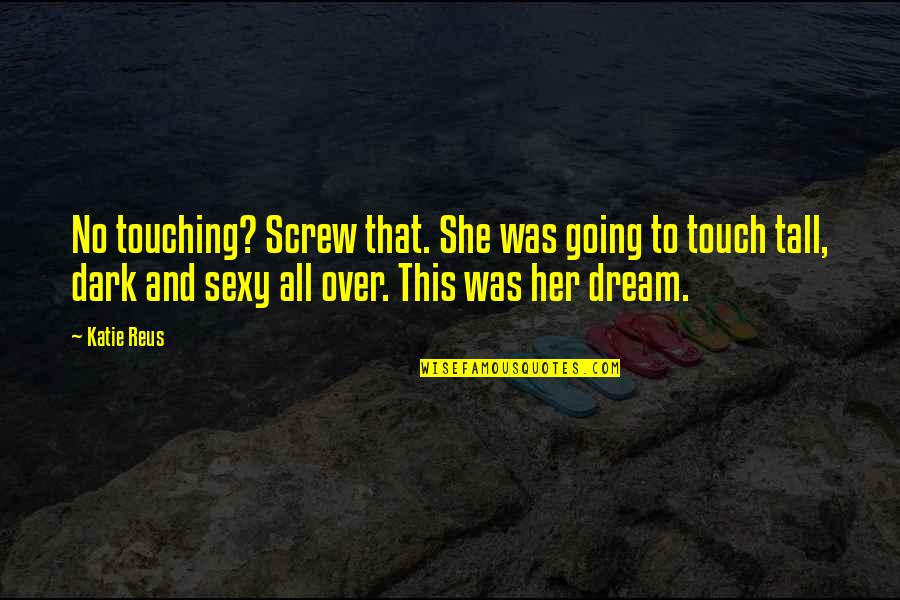Mehnat Ki Azmat Quotes By Katie Reus: No touching? Screw that. She was going to