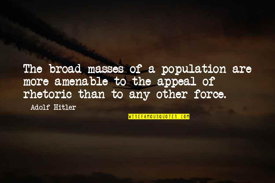 Mein Quotes By Adolf Hitler: The broad masses of a population are more