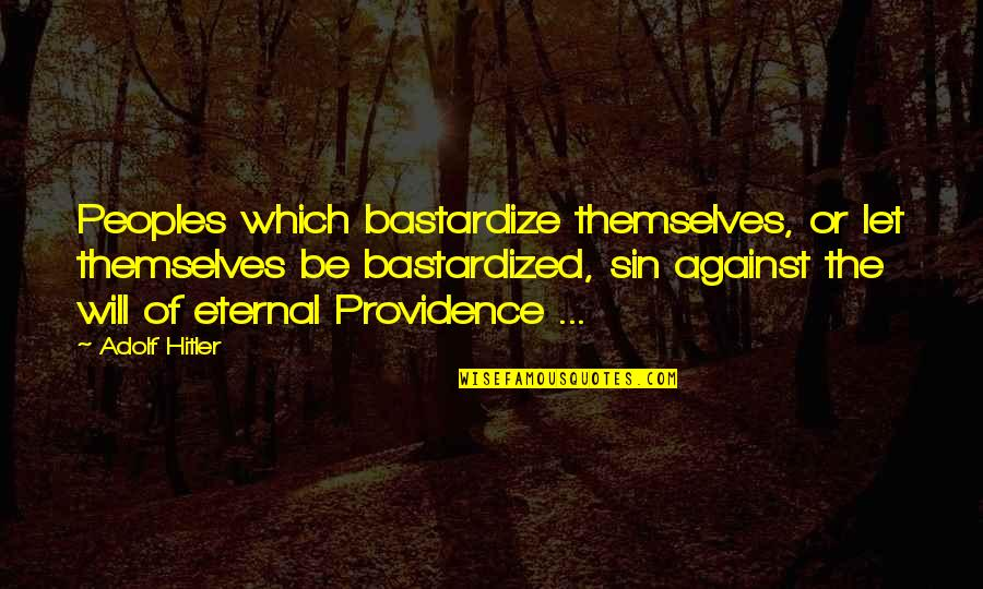 Mein Quotes By Adolf Hitler: Peoples which bastardize themselves, or let themselves be