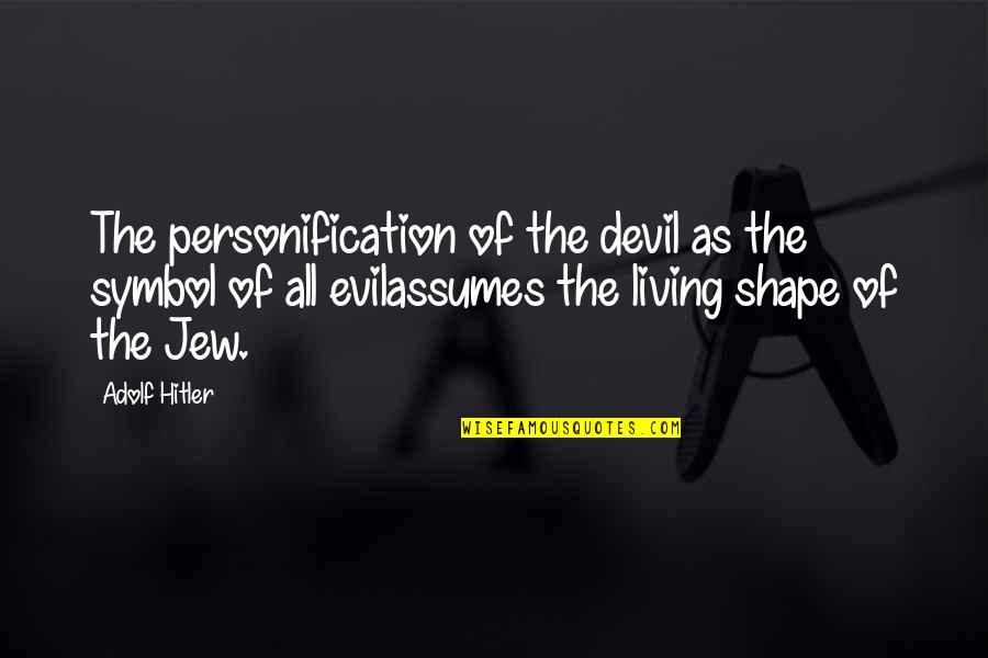 Mein Quotes By Adolf Hitler: The personification of the devil as the symbol