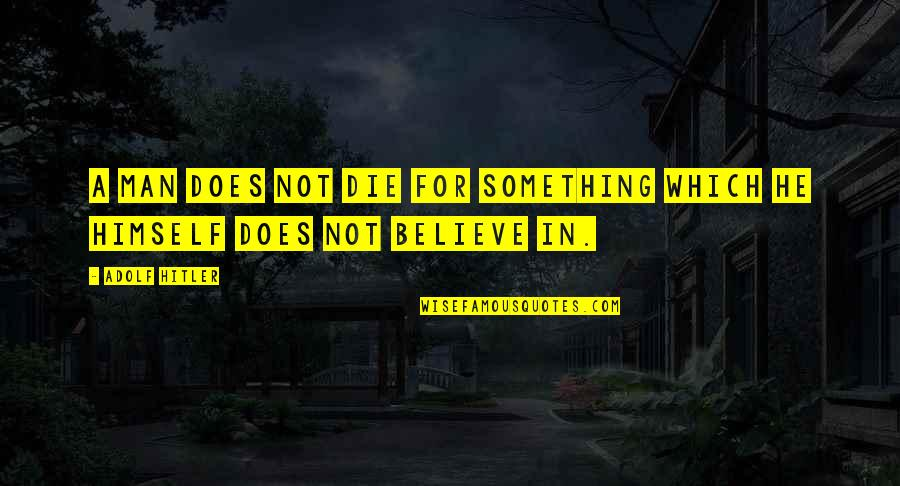 Mein Quotes By Adolf Hitler: A man does not die for something which