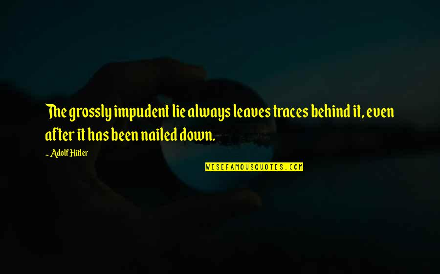 Mein Quotes By Adolf Hitler: The grossly impudent lie always leaves traces behind