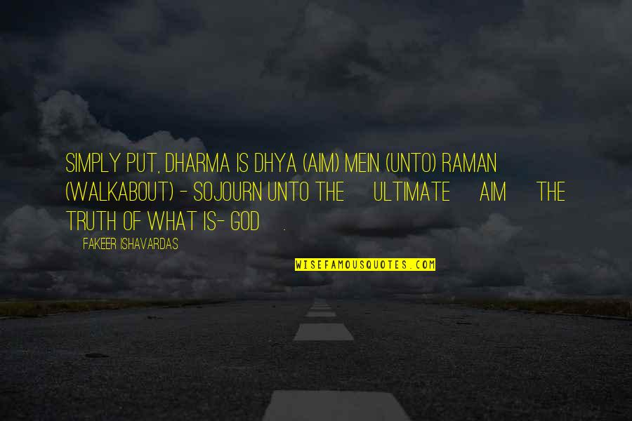 Mein Quotes By Fakeer Ishavardas: Simply put, DHARMA is Dhya (Aim) mein (unto)
