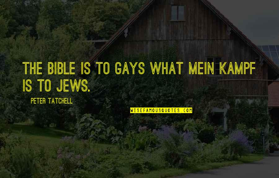 Mein Quotes By Peter Tatchell: The Bible is to gays what Mein Kampf