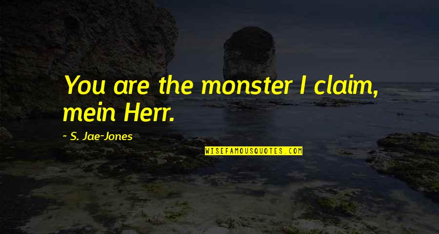 Mein Quotes By S. Jae-Jones: You are the monster I claim, mein Herr.