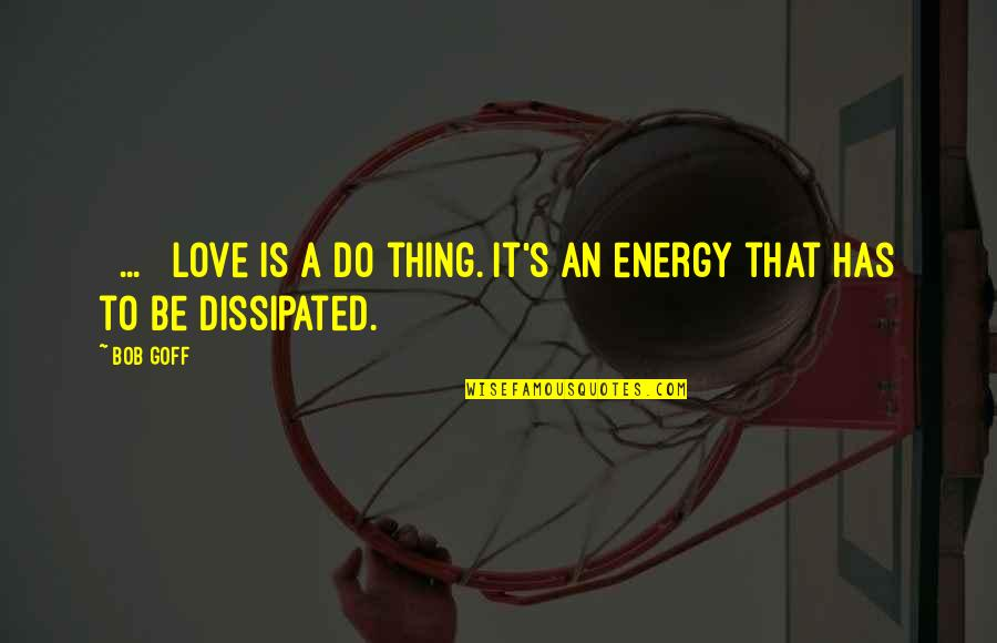 Meinhard Quotes By Bob Goff: [ ... ] love is a do thing.