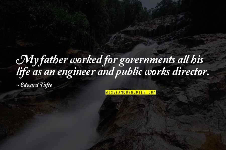Meinhard Quotes By Edward Tufte: My father worked for governments all his life