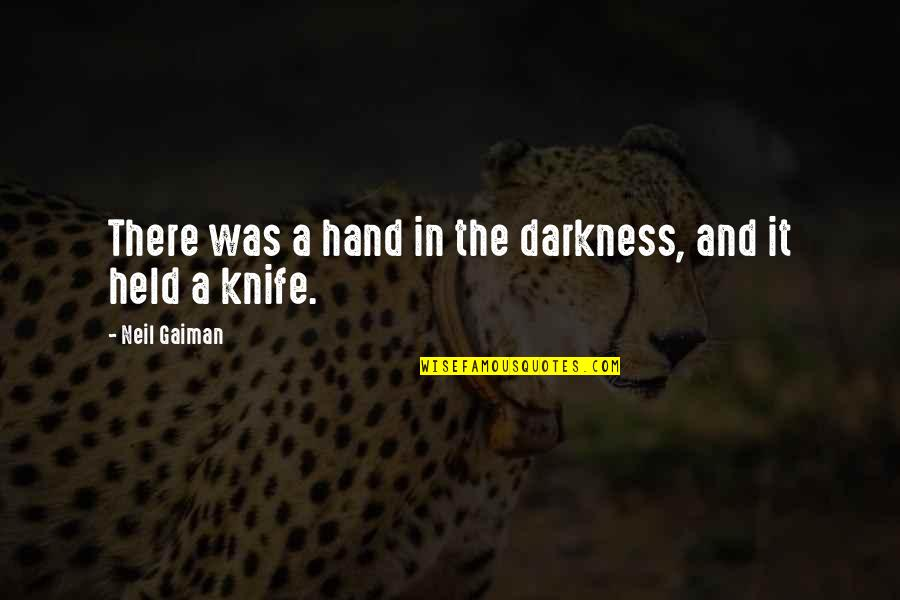 Meinhard Quotes By Neil Gaiman: There was a hand in the darkness, and