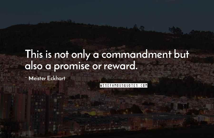 Meister Eckhart quotes: This is not only a commandment but also a promise or reward.