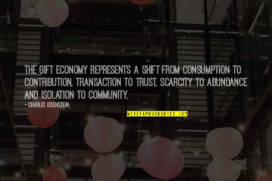 Mejicana Quotes By Charles Eisenstein: The gift economy represents a shift from consumption