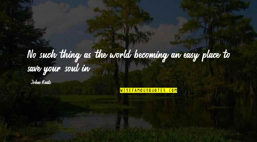 Mejicana Quotes By John Keats: No such thing as the world becoming an