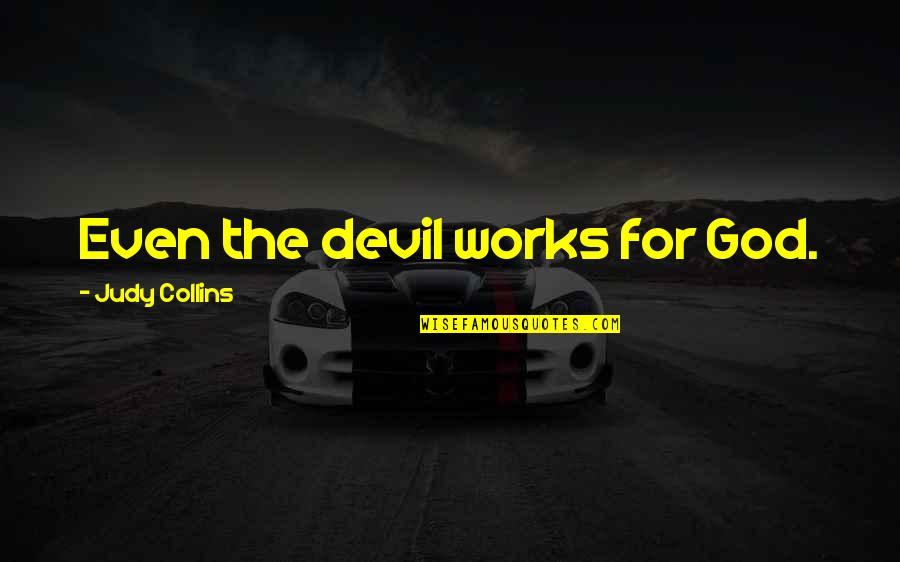 Mejicana Quotes By Judy Collins: Even the devil works for God.