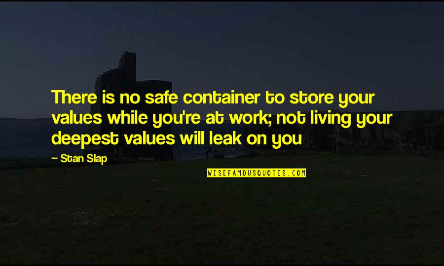 Mejicana Quotes By Stan Slap: There is no safe container to store your