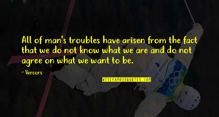 Mejicana Quotes By Vercors: All of man's troubles have arisen from the