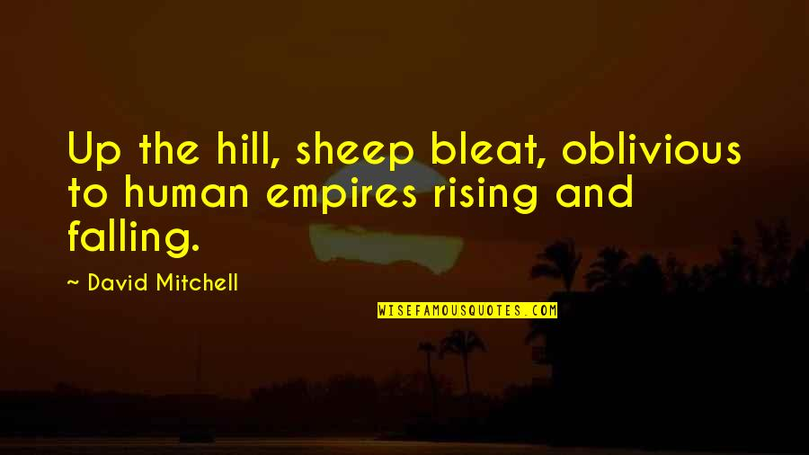 Mejo Bastos Quotes By David Mitchell: Up the hill, sheep bleat, oblivious to human