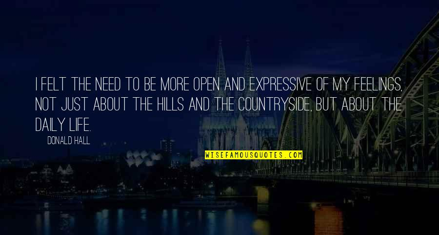 Mejo Bastos Quotes By Donald Hall: I felt the need to be more open