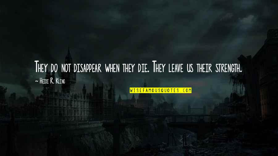 Mejo Bastos Quotes By Heidi R. Kling: They do not disappear when they die. They