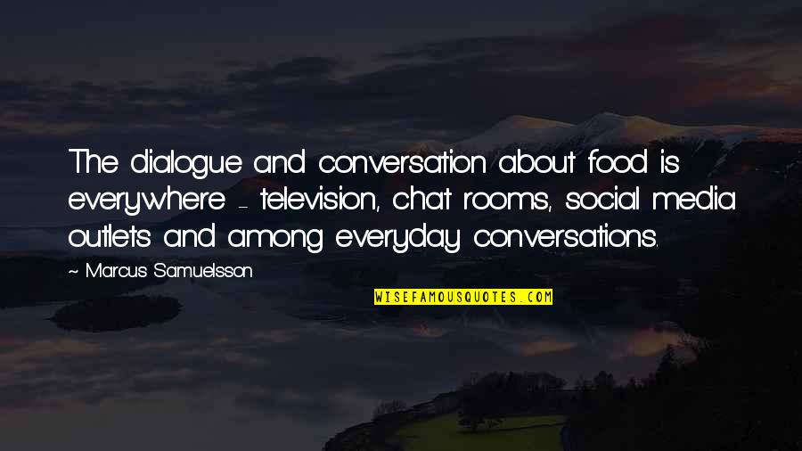 Mejo Bastos Quotes By Marcus Samuelsson: The dialogue and conversation about food is everywhere