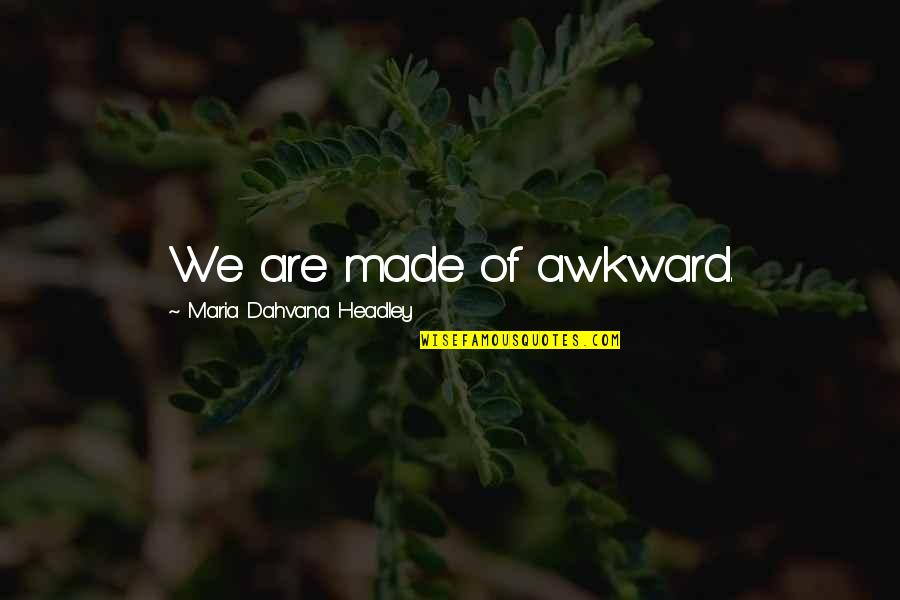 Mejo Bastos Quotes By Maria Dahvana Headley: We are made of awkward.