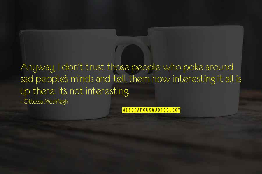 Mejo Bastos Quotes By Ottessa Moshfegh: Anyway, I don't trust those people who poke