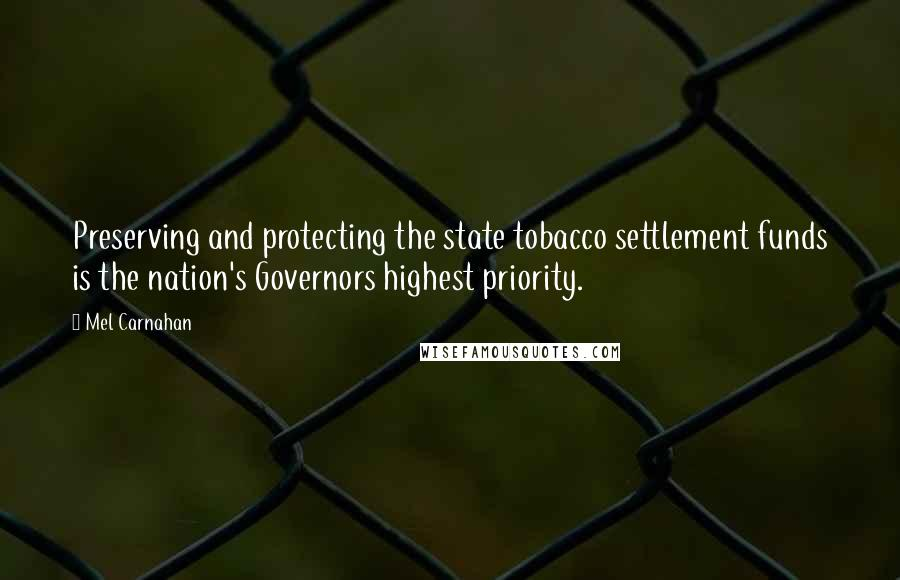 Mel Carnahan quotes: Preserving and protecting the state tobacco settlement funds is the nation's Governors highest priority.