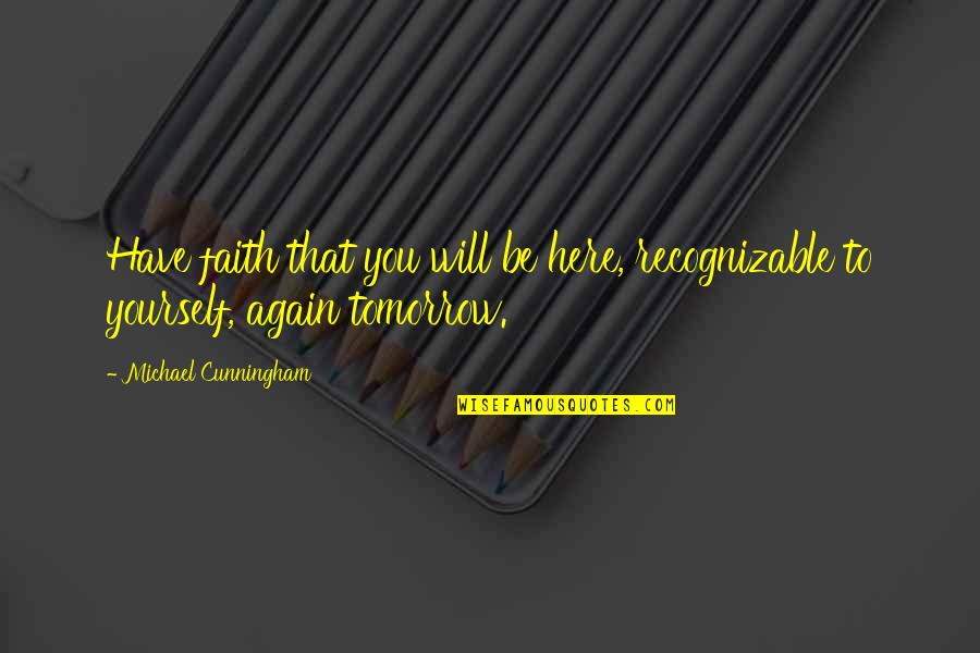 Mel Cooley Quotes By Michael Cunningham: Have faith that you will be here, recognizable