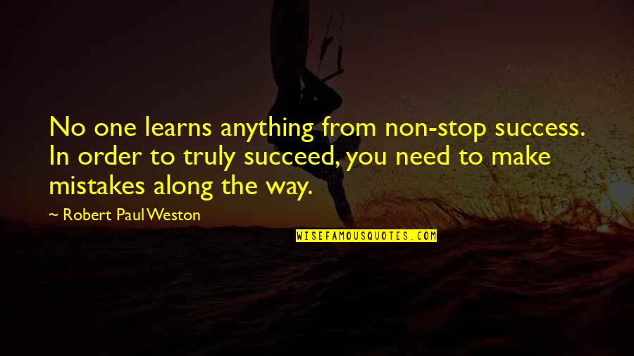 Mel Cooley Quotes By Robert Paul Weston: No one learns anything from non-stop success. In
