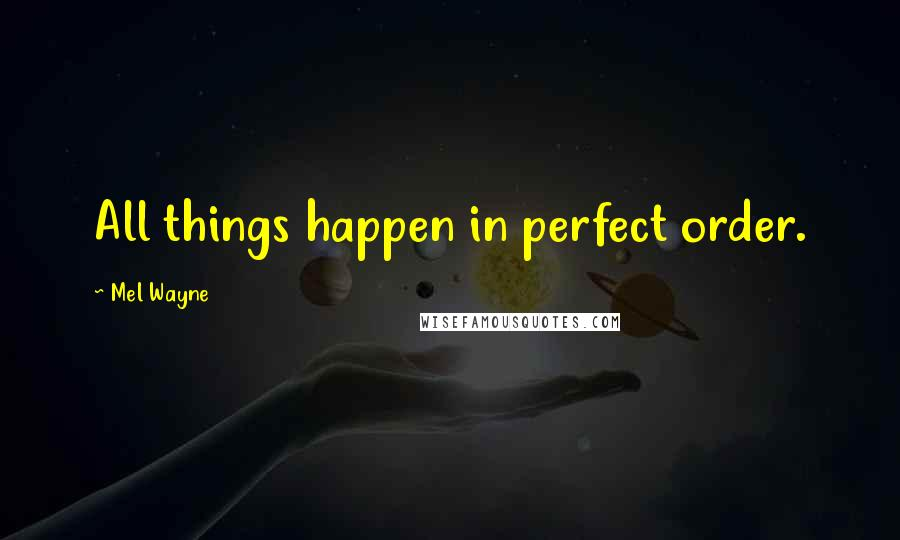 Mel Wayne quotes: All things happen in perfect order.