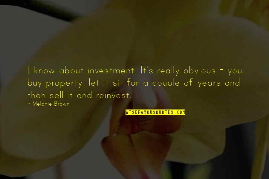 Melanie Brown Quotes By Melanie Brown: I know about investment. It's really obvious -