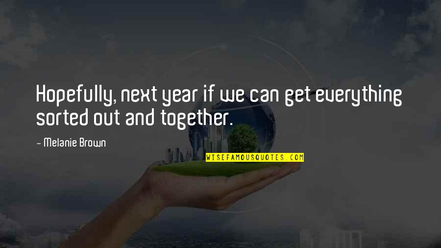 Melanie Brown Quotes By Melanie Brown: Hopefully, next year if we can get everything