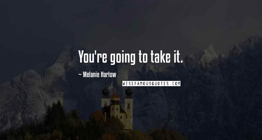 Melanie Harlow quotes: You're going to take it.